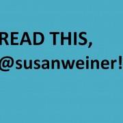 Read this, @susanweiner!