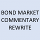 bond market commentary rewrite