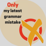 Only my latest grammar mistake