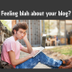 feeling blah about your blog