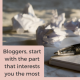 Bloggers, start with the part that interests you the most