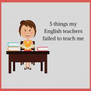5 things my English teachers failed to teach me