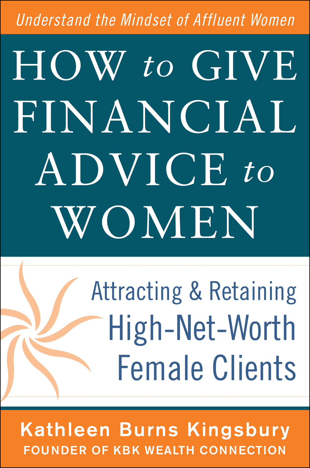 """""""Financial Advice to Women: Attracting & Retaining High-Net-Worth Female Clients"""" by Kathleen Burns Kingsbury"""