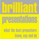 Brilliant presentations: what the best presenters know, say and do