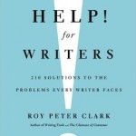 help! for writers, Roy Peter Clark, writing help, writing tips, tips for writing