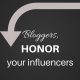 bloggers, honor your influencers