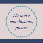 No more conclusions, please