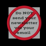 Do NOT send your newsletter via your email