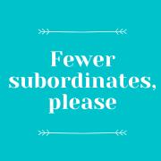 Fewer subordinates, please