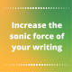 Increase the sonic force of your writing