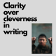 Clarity over cleverness in writing