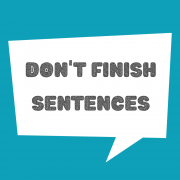 don't finish sentences