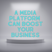 A media platform can boost your business