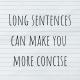 Long sentences can make you more concise