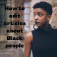 how to edit articles about black people